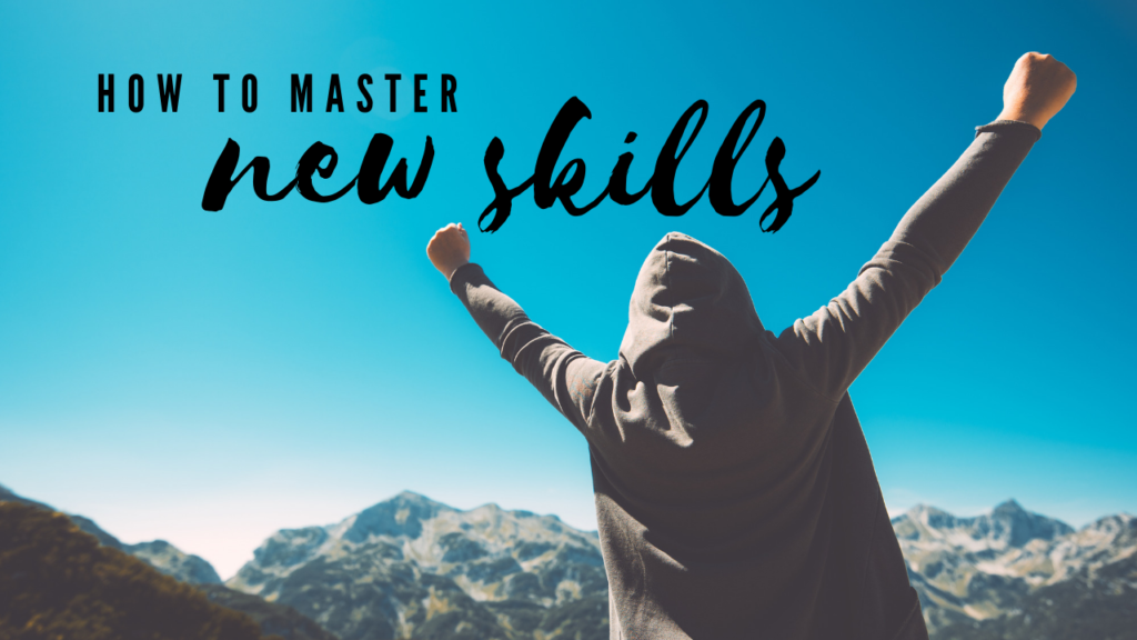 How to Master New Skills