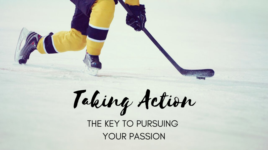Why Taking Action Is the Key to Pursuing Your Passion and Purpose